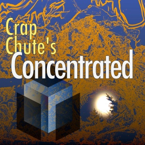 Crap Chute's Concentrated Cover Art